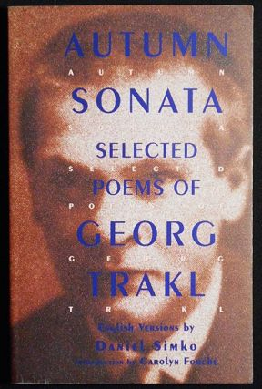 Autumn Sonata: Selected Poems of Georg Trakl; English Versions by Daniel Simko; Introduction by Carolyn Forche. George Trakl.