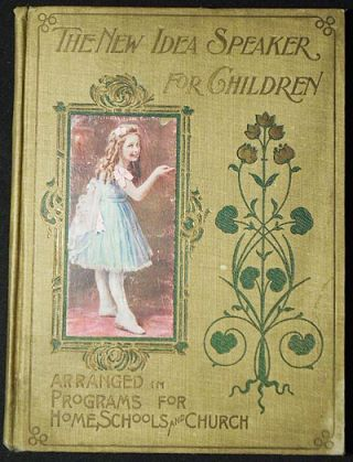 New Idea Speaker or, Songs and Rhymes for Jolly Times: A Book of Original and Selected Recitations in Verse and Prose, Dialogues, Drills, Tableaux and Songs with Music, Arrayed in the Form of Programs for Children's Entertainments [Salesman's Sample/Publisher's Dummy]. Maude M. Jackson.