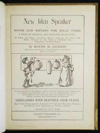 New Idea Speaker or, Songs and Rhymes for Jolly Times: A Book of Original and Selected Recitations in Verse and Prose, Dialogues, Drills, Tableaux and Songs with Music, Arrayed in the Form of Programs for Children's Entertainments [Salesman's Sample/Publisher's Dummy]