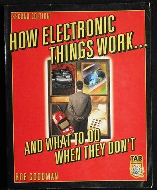 How Electronic Things Work . . . and What To Do When They Don't. Robert L. Goodman.