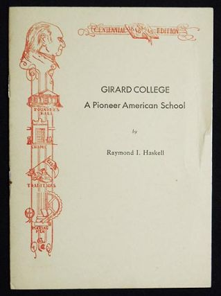 Girard College: A Pioneer American School. Raymond I. Haskell