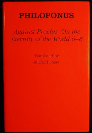 "Against Proclus's ""On the Eternity of the World 6-8""; Philoponus; translated by Michael Share...."