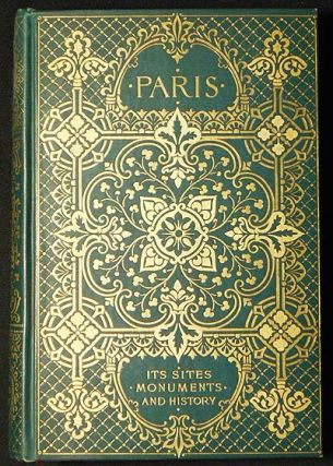 Paris: Its Sites, Monuments and History; Compiled from the principal secondary authorities by...