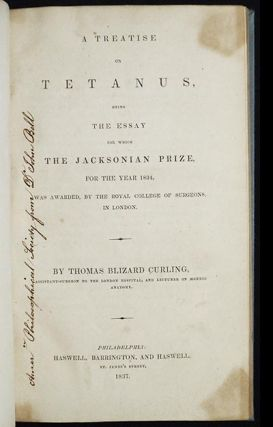 A Treatise on Tetanus, being the Essay for which the Jacksonian Prize, for the Year 1834, was Awarded, by the Royal College of surgeons, in London. Thomas Blizard Curling.