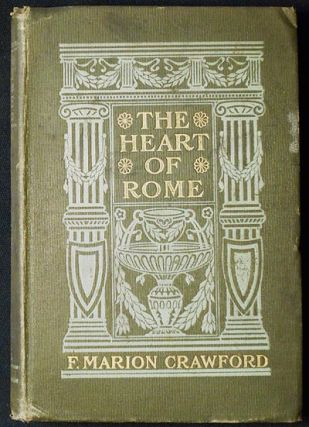 "The Heart of Rome: A Tale of the ""Lost Water"" Francis Marion Crawford"