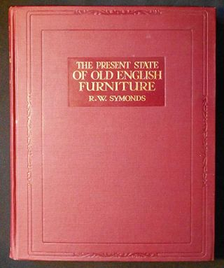 The Present State of Old English Furniture [provenance: Louise Miller Johnson Pratt]. R. W. Symonds, Robert Wemyss.