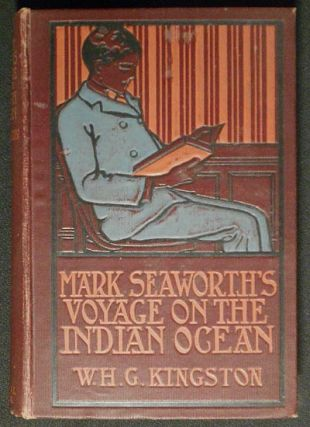 Mark Seaworth's Voyage on the Indian Ocean. Wm. H. G. Kingston.