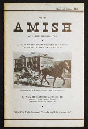 "Little Known Facts About the Amish and the Mennonites: A Study of the Social Customs and Habits of Pennsylvania's ""Plain People"" A. Monroe Aurand."