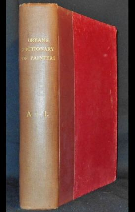 A Biographical and Critical Dictionary of Painters and Engravers, From the Revival of the Art under Cimabue, and the Alledged Discovery of Engraving by Finiguerra, to the Present Time [vol. 1]