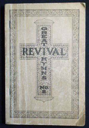 Great Revival Hymns No. 2: For the Church, Sunday School and Evangelistic Services; Edited and...