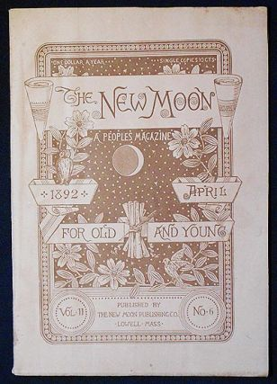 The New Moon: A People's Magazine April 1892 vol. 11 no. 6