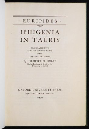 Iphigenia in Tauris; Translated into English Rhyming Verse with Explanatory Notes by Gilbert Murray