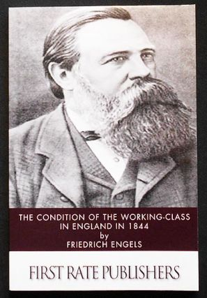 The Condition of the Working-Class in England in 1844 by Friedrich Engels; Translated by Florence...