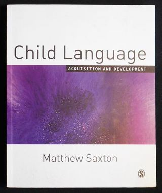 Child Language: Acquisition and Development. Matthew Saxton.