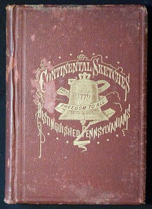 Continental Sketches of Distinguished Pennsylvanians by David R. B. Nevin; With an Appendix, containing important state papers, and valuable statistical and historical information, selected from authentic sources. David R. B. Nevin.
