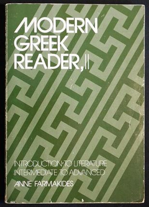 Modern Greek Reader, II: Introduction to Literature Intermediate to Advanced. Anne Farmakides