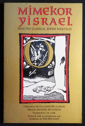 Mimekor Yisrael: Selected Classical Jewish Folktales; Collected by Micha Joseph bin Gorion; Edited by Emanuel bin Gorion; Translated by I. M. Lask; Prepared, with an introduction and headnotes, by Dan Ben-Amos