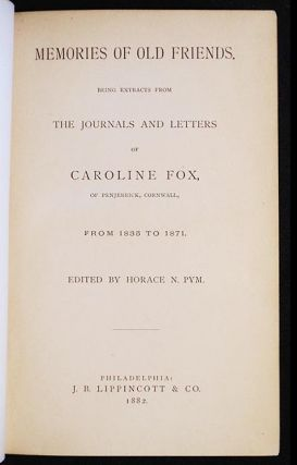 Memories of Old Friends: being Extracts from the Journals and Letters of Caroline Fox, of Penjerrick, Cornwall, from 1835 to 1871; edited by Horace N. Pym