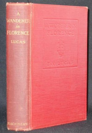 A Wanderer in Florence by E. V. Lucas; with sixteen illustrations by Harry Morley. E. V. Lucas