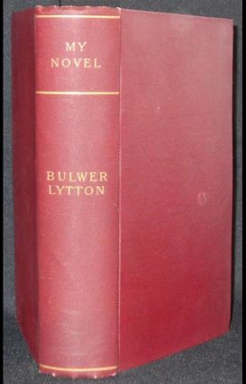 """My Novel"" or Varieties in English Life by Pisistratus Caxton by Sir Edward Bulwer Lytton. E. L...."
