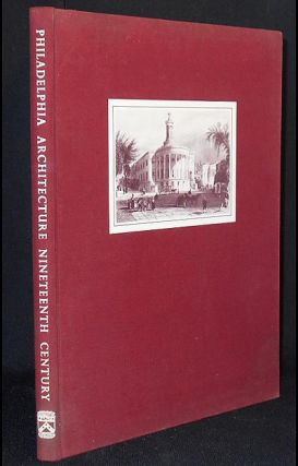 Philadelphia Architecture in the Nineteenth Century. Theo B. White