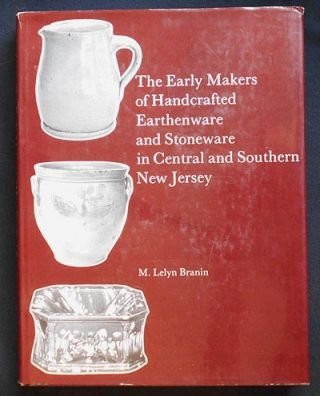 The Early Makers of Handcrafted Earthenware and Stoneware in Central and Southern New Jersey. M....