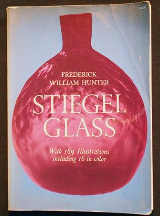 Stiegel Glass by Frederick William Hunter; Introduction and Notes by Helen McKearin with one...