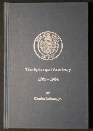 The Episcopal Academy 1785-1984. Charles Latham, Jr