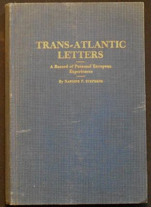 Trans-Atlantic Letters: A Record of Personal European Experiences. Nannine P. Stephens.