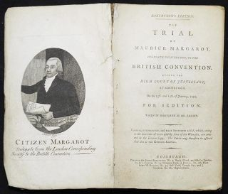 The Trial of Maurice Margarot, Delegate from London, to the British Convention: Before the High...