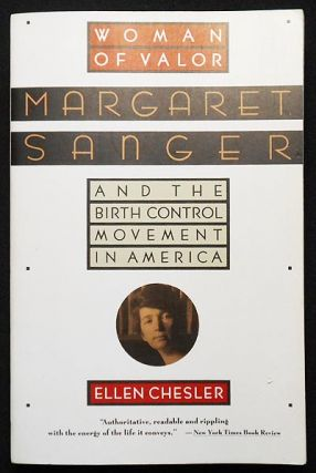 Woman of Valor: Margaret Sanger and the Birth Control Movement in America. Ellen Chesler