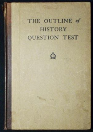 The Outline of History Question Test: 1079 Questions covering all periods and phases of the World's History from the beginning. H. L. Piner.