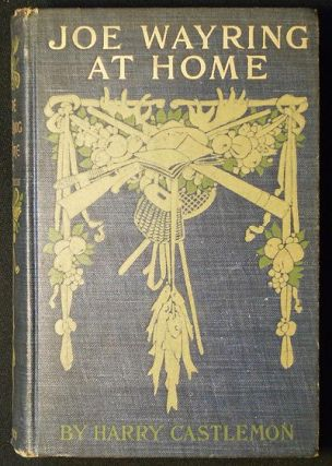 Joe Wayring at Home; or The Adventures of a Fly-Rod. Harry Castlemon, Charles Austin Fosdick