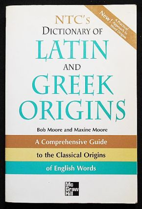 NTC's Dictionary of Latin and Greek Origins; Bob Moore and Maxine Moore; Illustrated by Suzanne...