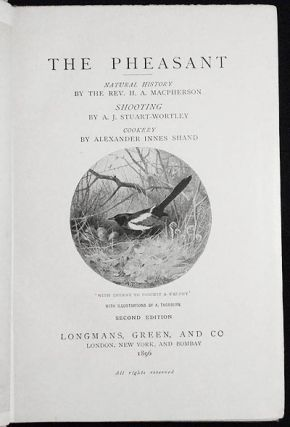 The Pheasant: Natural History by the Rev. H. A. MacPherson; Shooting by A. J. Stuart-Wortley; Cookery by Alexander Innes Shand; With Illustrations by A. Thorburn