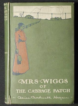 Mrs. Wiggs of the Cabbage Patch by Alice Caldwell Hegan. Alice Hegan Rice