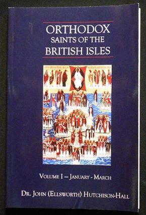 Orthodox Saints of the British Isles: Volume I January-March. John Ellsworth Hutchison-Hall.