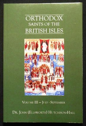 Orthodox Saints of the British Isles: Volume III July-September. John Ellsworth Hutchison-Hall.