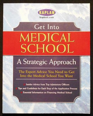 Get Into Med School: A Strategic Approach -- Selection Admissions Financial [Get Into Medical...