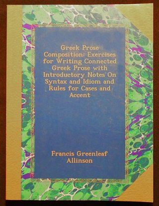 Greek Prose Composition: Exercises for Writing Connected Greek Prose with Introductory Notes on...