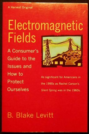Electromagnetic Fields: A Consumer's Guide to the Issues and How to Protect Ourselves. B. Blake...