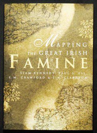 Mapping the Great Irish Famine: A Survey of the Famine Decades. Liam Kennedy, Paul S. Ell, E. M. Crawford, L. A. Clarkson.