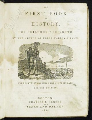 The First Book of History, for Children and Youth; by the author of Peter Parley's Tales; with sixty engravings and sixteen maps