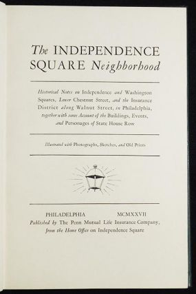 The Independence Square Neighborhood: Historical Notes on Independence and Washington Squares, Lower Chestnut Street, and the Insurance District along Walnut Street, in Philadelphia, together with some Account of the Buildings, Events, and Personages of State House Row; Illustrated with Photographs, Sketches, and Old Prints
