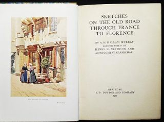 Sketches on the Old Road Through France to Florence by A. H. Hallam Murray; accompanied by Henry W. Nevinson and Montgomery Carmichael