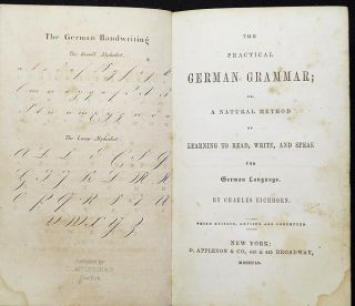 The Practical German Grammar; or, A Natural Method of Learning to Read, Write, and Speak the German Language