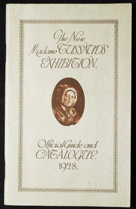 The New Madame Tussaud's Exhibition: Offcial Guide and Catalogue 1928