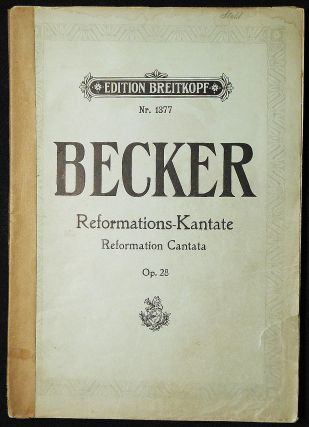 Reformations-Kantate = Reformation Cantata op. 28 [vocal score]. Albert Becker