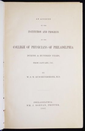 An Account of the Institution and Progress of the College of Physicians of Philadelphia During a Hundred Years, from January, 1787