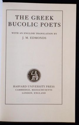 The Greek Bucolic Poets; with an English Translation by J. M. Edmonds [Theocritus -- Bion -- Moschus]